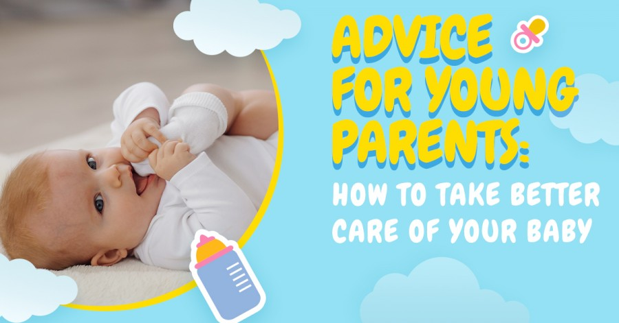 Advice For Young Parents: How To Take Better Care Of Your Baby