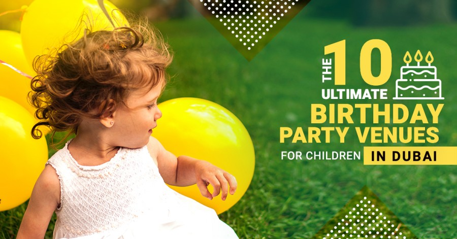 The 10 Ultimate Birthday Party Venues for Children in Dubai