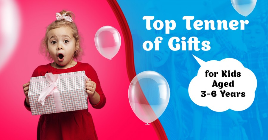 Top Tenner of Gifts for Kids Aged 3-6 Years