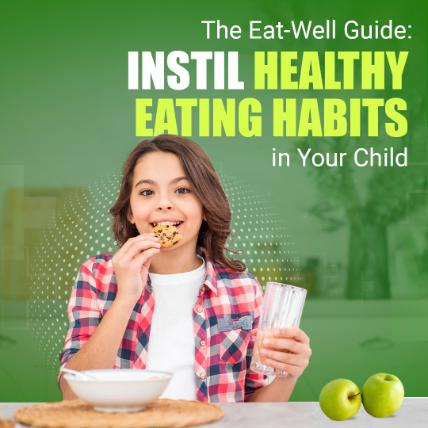 The Eat-Well Guide: Instil Healthy Eating Habits in Your Child