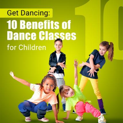 Get Dancing: 10 Benefits of Dance Classes for Children