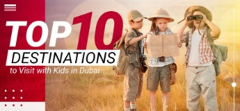 Top 10 Destinations to Visit with Kids in Dubai