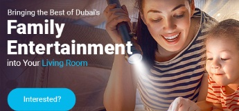 Bringing the Best of Dubai's Family Entertainment into Your Living Room