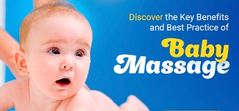 Discover the Key Benefits and Best Practice of Baby Massage